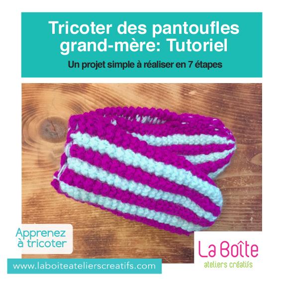 Tricoter des pantoufles grand-mère- Tutoriel -la-boite-ateliers-creatifs